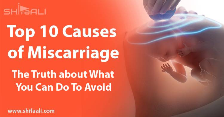 Top 10 Causes Of Miscarriage The Truth About What You Can Do To Avoid Real Spiritual Healer In Pakistan