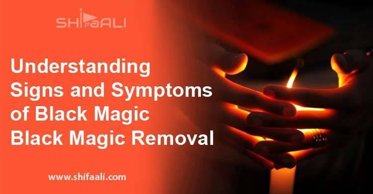 Understanding Signs and Symptoms of Black Magic - Black Magic