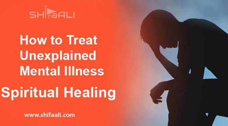 How to Treat Unexplained Mental Illness – Spiritual Healing
